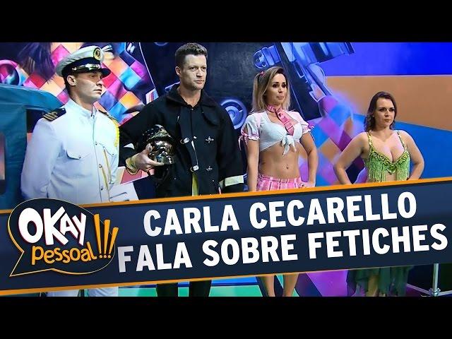 Okay Pessoal!!! - Carla Cecarello fala sobre fetiches