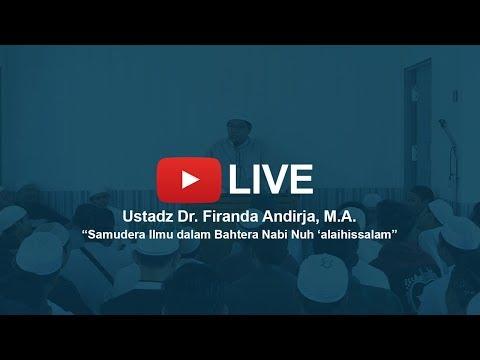 Samudra Ilmu dalam Bahtera Nabi Nuh 'Alaihissalam - Ustadz Dr. Firanda Andirja, M.A