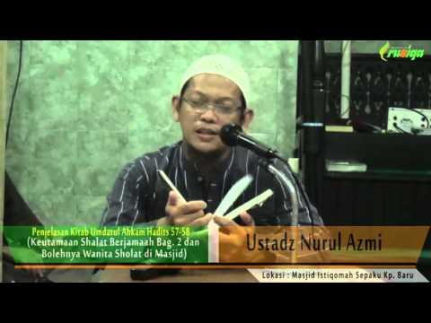 Ust. Nurul Azmi - Umdatul Ahkam Hadits 57- 58 (Keutamaan Shalat Berjamaah Bag. 2)