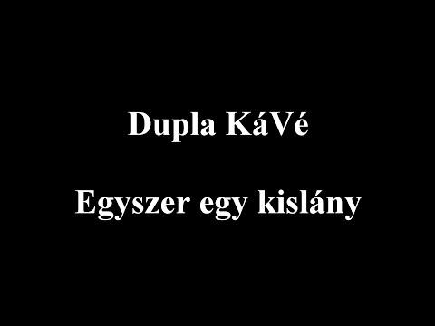 Dupla KáVé - Egyszer Egy Kislány - Dalszöveges Lyric Video