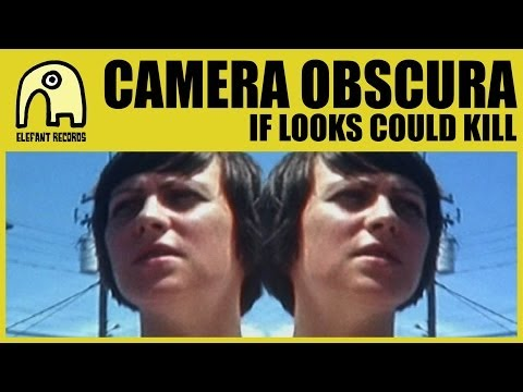 CAMERA OBSCURA - If Looks Could Kill [Official]