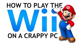 Play Wii & GameCube on a CRAPPY PC!!