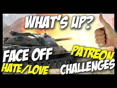 ► Face Off,  Hate/Love, Patreon... WHAT'S UP? - World of Tanks Gameplay / Updates