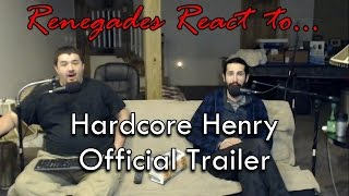 Renegades React to... Hardcore Henry Official Trailer