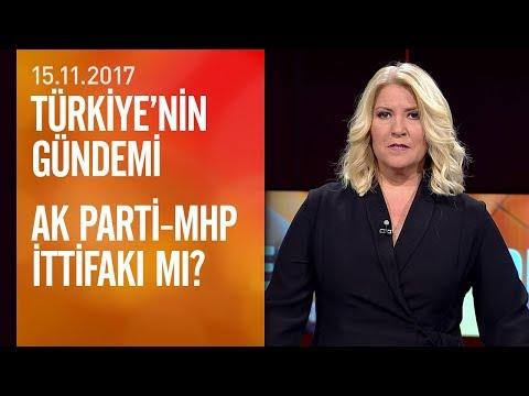 AK Parti - MHP ittifakı mı? - Türkiye'nin Gündemi 15.11.2017