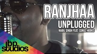 Ranjhaa Unplugged Nabil Singh feat. Coruz Hooks | Official Music
