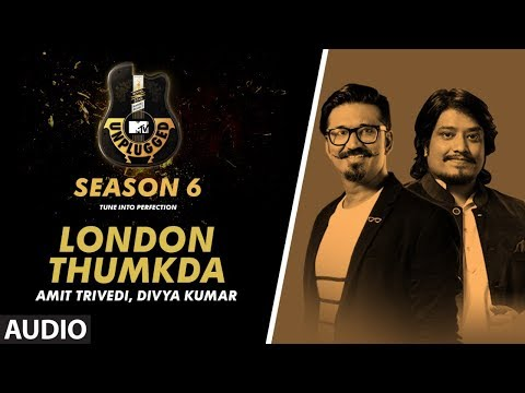 London Thumkda Unplugged Full Audio | MTV Unplugged Season 6 | AMIT TRIVEDI,DIVYA KUMAR