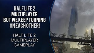 Half Life 2 Multiplayer But We Keep Turning On Each Other! [Half Life 2 gameplay]