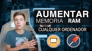 AUMENTAR MEMORIA RAM en PC | 2017 | Windows 7, 8, 8.1