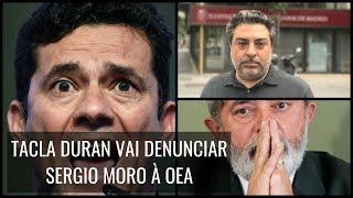 TACLA DURAN VAI DENUNCIAR SERGIO MORO À OEA