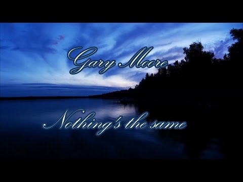 Gary Moore - Nothings The Same