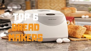 Best Bread Maker in 2019 - Top 6 Bread Makers Review