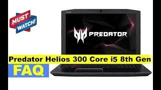 Acer Predator Helios 300 Core i5 8th Gen   PH315-51-51V7 Laptop - Important FAQ (Not a Review)