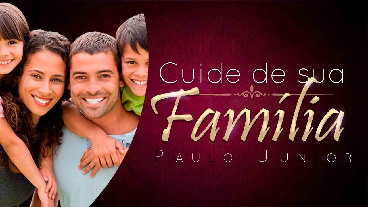 Cuide De Sua Família - Paulo Junior