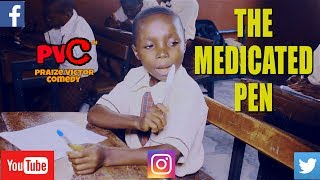 THE MEDICATED PEN (PRAIZE VICTOR COMEDY) (Nigerian Comedy)