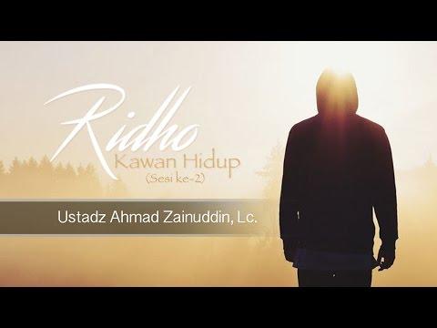 Ceramah Agama Islam: Ridho Kawan Hidup - Sesi ke-2 (Ustadz Ahmad Zainuddin, Lc.)