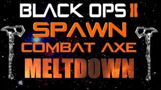 Black Ops 2 Spawn Combat Axe (MELTDOWN) A To C