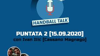 HandballTalk - Puntata 2: con Ivan Ilic