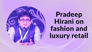 Pradeep Hirani on fashion and luxury