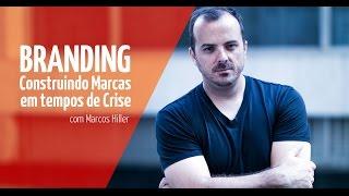Branding: construindo marcas em tempos de crise - Palestra com Marcos Hiller