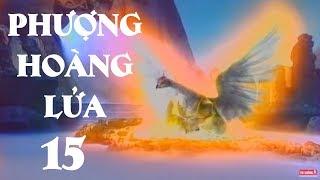 Phượng Hoàng Lửa - Tập 15 | Phim Kiếm Hiệp Trung Quốc Hay Nhất