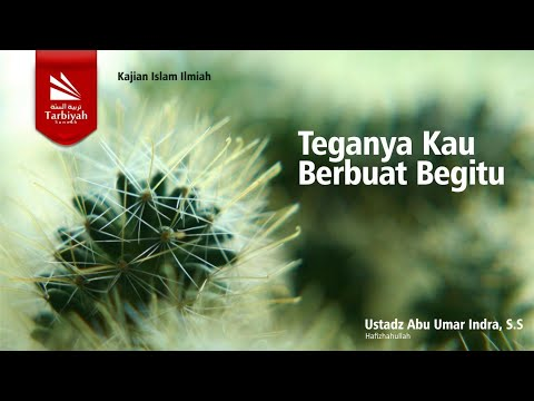 Kajian Tematik; Teganya Kau Berbuat Begitu | Ustadz Abu Umar Indra