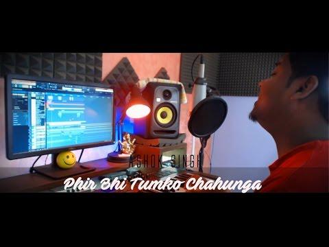 Phir Bhi Tumko Chaahunga   Extended Cover   Half Girlfriend   Ashok Singh   Arijit Singh   Mithoon