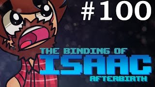 The Binding of Isaac: Afterbirth - Episode 100 - I