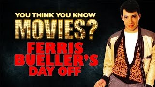Ferris Bueller's Day Off - You Think You Know Movies?