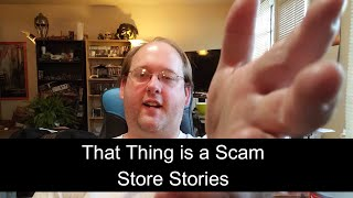 That Thing is a Scam! Store Stories