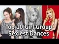 [TOP 10] Kpop Girl Group Sexiest Dances