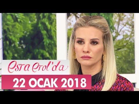 Esra Erol'da 22 Ocak 2018 Pazartesi - Tek Parça