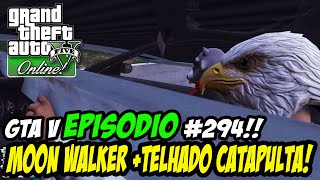 GTA V Online #294: MOON WALKER + TELHADO CATAPULTA!!
