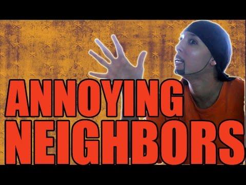 Annoying Neighbors!