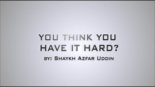 You Think You Have It Hard- Powerful Message
