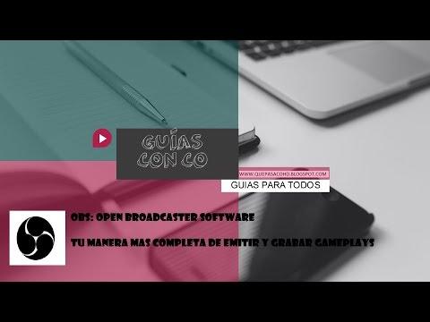 Programa 3: OBS, Open Broadcaster SoftWare. La forma más completa de grabar y emitir tus juegos