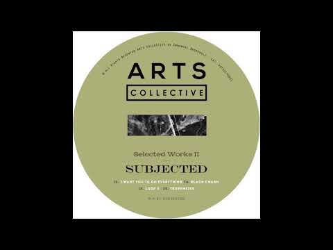 Subjected - I Want You To Do Everything [ARTSCOLLECTIVE021]