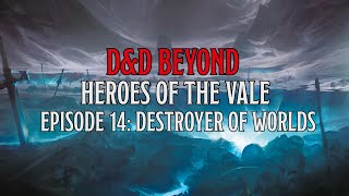 Destroyer of Worlds: Heroes of the Vale Ep 14