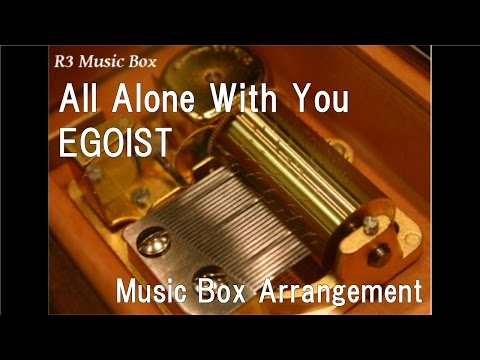 """All Alone With You/EGOIST [Music Box] (Anime """"PSYCHO-PASS"""" ED)"""
