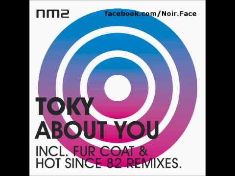 Toky - About You [Hot Since 82 Remix] - Official - NM2