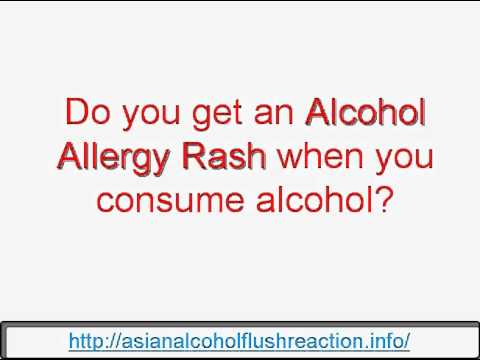 Alcohol Allergy Rash - Do you get Alcohol Allergy Rash when you consume alcohol.avi