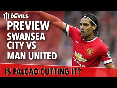 Is Falcao Cutting It? | Swansea City vs Manchester United | Match Preview