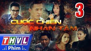 THVL | Cuộc chiến nhân tâm - Tập 3