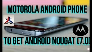 Android Nougat 7.0 Update for Motorola Phone (List of Motorola Phone )[CONFIRMED]