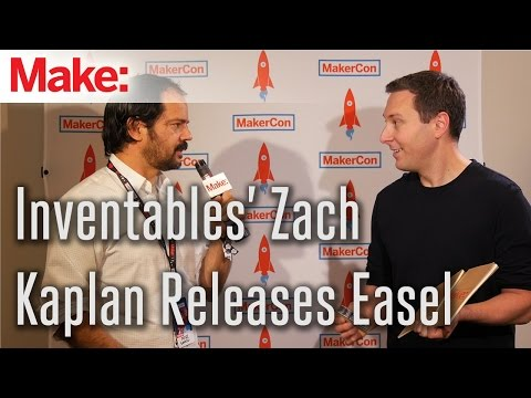 Inventables' Zach Kaplan Launches Easel for All Users