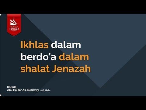 Ikhlas dalam Berdo'a dalam Shalat Jenazah | Ustadz Abu Haidar As-Sundawy حفظه الله
