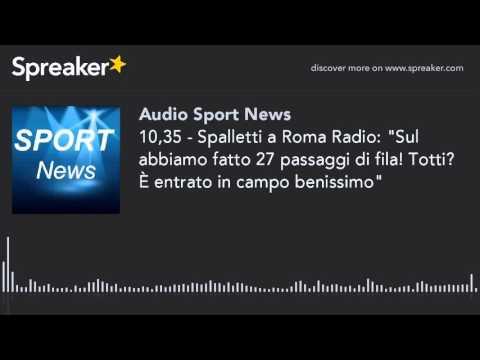 """10,35 - Spalletti a Roma Radio: """"Sul abbiamo fatto 27 passaggi di fila! Totti? È entrato in campo be"""