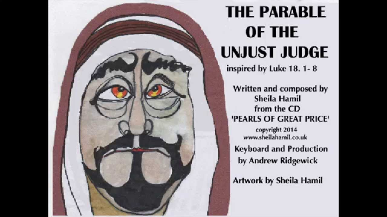 """unjust justice The parable of the unjust judge - and he told them a parable to show that they must always pray and not be discouraged, saying, """"there was a certain judge in a."""