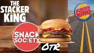 NEW! Stacker King by Burger King! | #SnackSociety OtR!