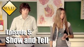 Sex Ed the Series Episode 5 - Show and Tell